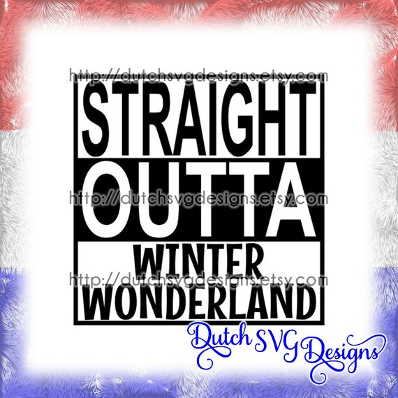 Text Cutting File Straight Outta Winter Wonderland In Jpg Png Etsy