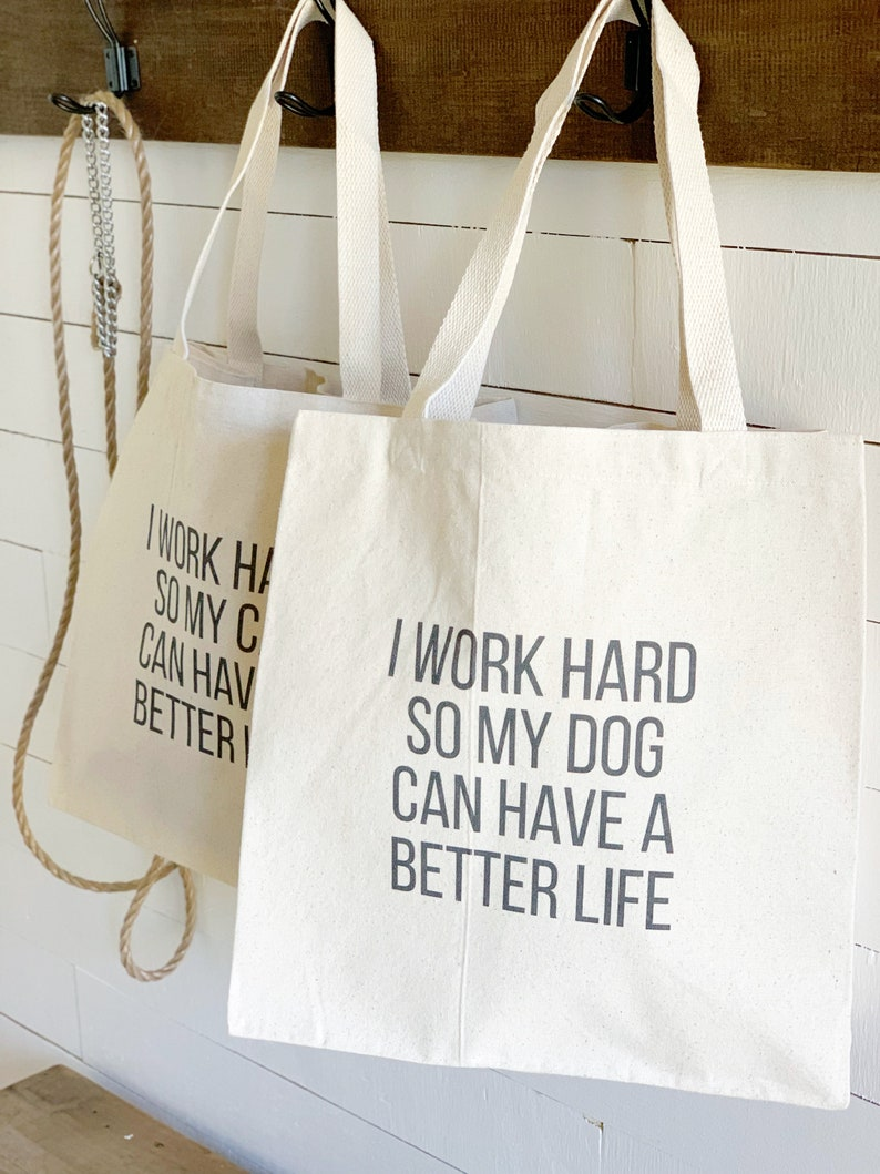 Funny Dog Quote Canvas Tote I Work Hard So My Dog Can Have a image 0