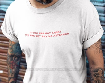 If you'are not angry you'are not paying attention T-shirt  , Fast Delivery to the Usa , Canada , Australia & Europe !