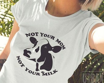 Not Your Mom , Not Your Milk T-shirt -  / Premium Quality ! - Made in London / Fast Delivery to the Usa , Canada , Australia & Europe !