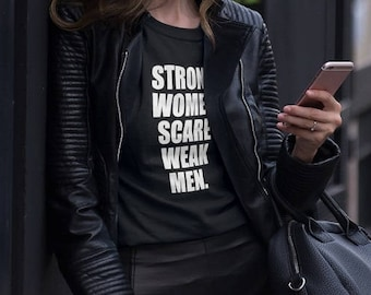 Strong Women Scare Weak Men T-shirt / Premium Quality ! - Made in London / Fast Delivery to the Usa , Canada , Australia & Europe !