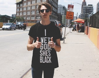 I Met God She's Black  T-shirt / Loose fit Unisex T-shirt -Premium Quality ! -  Fast Delivery to the Usa , Canada , Australia & Europe !