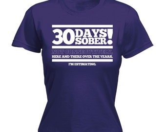 915802fc31 Women's Ladies 123t 30 Days Sober Not Consecutively I'm Estimating Funny T  Shirts T-Shirt Tee Fashion Novelty Birthday Gift Present Christma