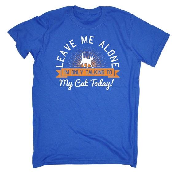 123t homme de Me laisse laisse laisse seul je parle seulement de mon chat aujourd'hui drôle T-Shirt Tee Tshirt T Shirts nouveauté drôle d'anniversaire cadeau de Noël présent 01795a