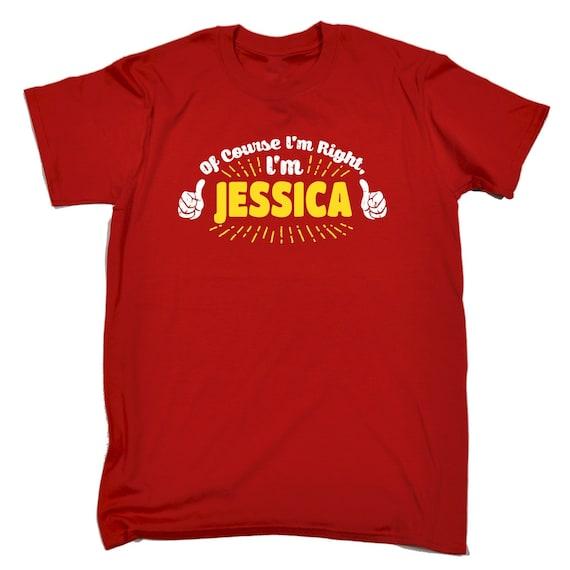 123t hommes bien sûr, j'ai raison je suis Jessica Tshirt Funny T-Shirt Tee Tshirt Jessica T Shirts nouveauté drôle anniversaire cadeau de Noël présent 660f3b