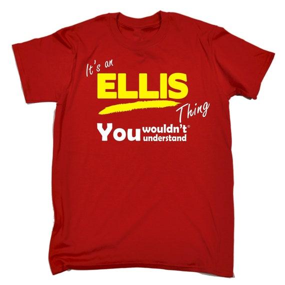 123t hommes ses une chose Ellis Tee vous ne comprenez prénom T-Shirt drôle Tee Ellis Tshirt T Shirts nouveauté drôle d'anniversaire cadeau cadeau Noel 7dd217