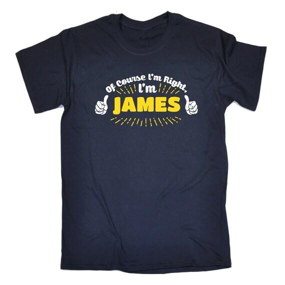 123t hommes bien sûr, j'ai raison je suis James Funny T-Shirt T-Shirt Funny Tee Tshirt T Shirts nouveauté drôle anniversaire cadeau de Noël présent 252b2e