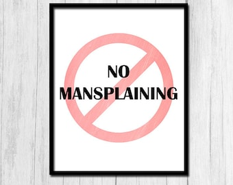 No Mansplaining Art Digital Download Feminist Poster Feminism Poster Mansplain Funny Print Funny Wall Art Funny Printable Funny Poster