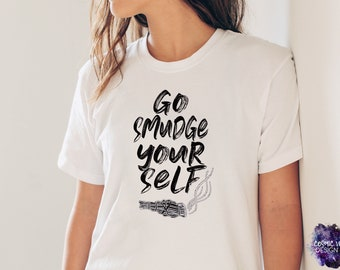 Go Smudge Yourself Short Sleeve Unisex T-Shirt - Witchy Woman Metaphysical Burning Sage Bundle Shirt - For Him or Her - Sizes Small to 3XL
