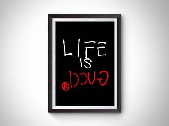 a5cd53e3ef9 Life is Gucci Art Print
