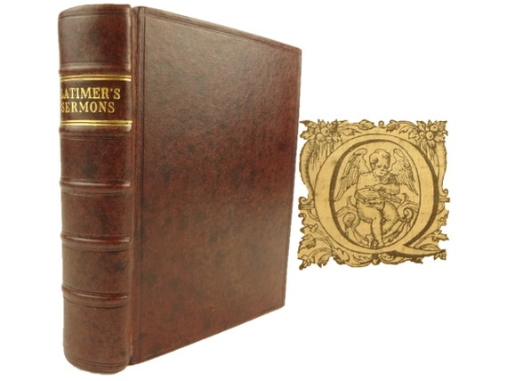 1578 Frutefull Sermons Preached by the Right Reverend Father, and Constant Martyr of Jesus Christ M Hugh Latymer (Latimer).John Daye, London