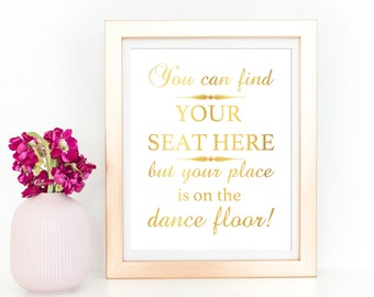 158a577d338 Gold Foil Print - Find Your Seat Here Your Place Is On The Dance Floor  Seating