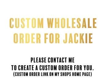 Custom wholesale Order For Jackie Cummings only