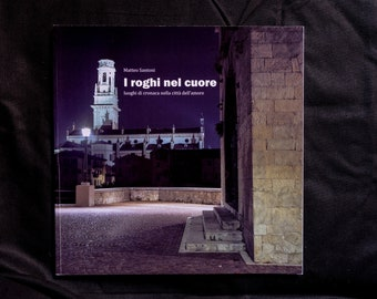 The fires in the heart - places of crime in the city of love, photographs by Matteo M. Santoni - photo book