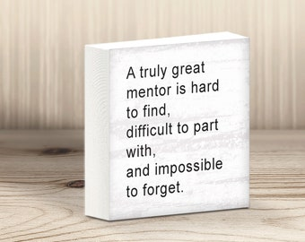 Mentor Gift A Truly Great Quote Appreciation Birthday Thank You Retirement Sign Block Wood