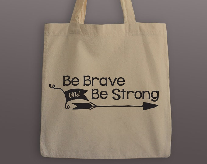 Be Brave and Be Strong Tote Bag