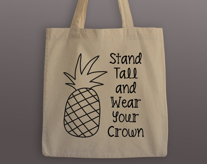 Pineapple Tote Bag - Cotton Tote - Stand Tall and Wear Your Crown - Pineapple Tote - Tote Bag - Stand Tall Bag - Carrier Tote - Grocery Bag