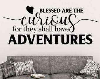 Blessed are the Curious for They Shall Have Adventures - Blessed Wall Decal - Adventures Wall Decal - Wall Decals - Quote Home Decor - Quote