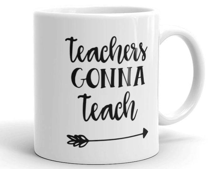 Teachers Gonna Teach Mug - Teachers Mug - Teacher - Coffee - Coffee Cup - Coffee Mug - Ceramic Mug - Teachers Gonna Teach
