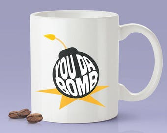 You Da Bomb - Coffee Mug