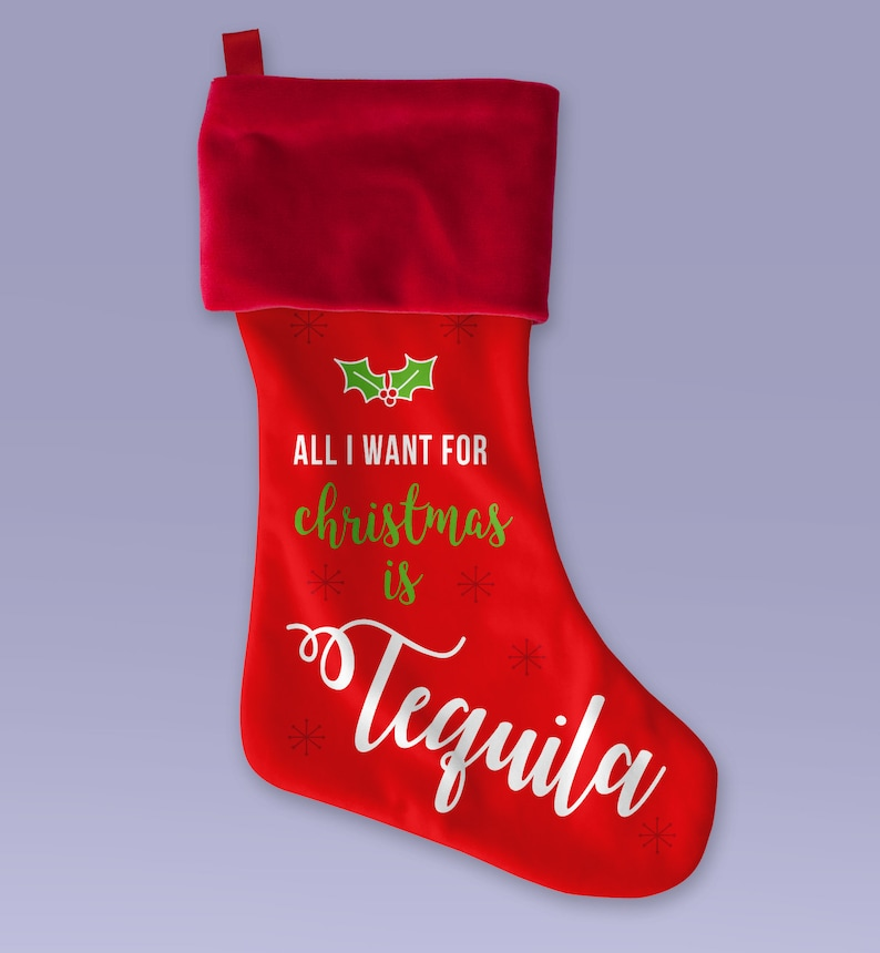All I Want For Christmas.All I Want For Christmas Is Tequila Cute Christmas Stocking Makes A Great Christmas Present Sublimated Christmas Stocking 12x9 Inch