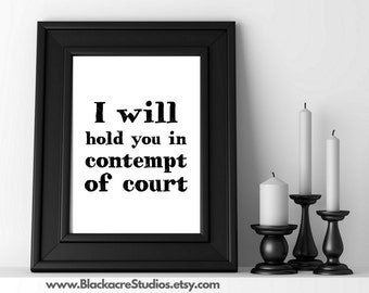 I Will Hold You in Contempt of Court - Judge Quote - Law School - Law Firm - Law School Quotes - Graduation Gift - Law Student - Lawyer