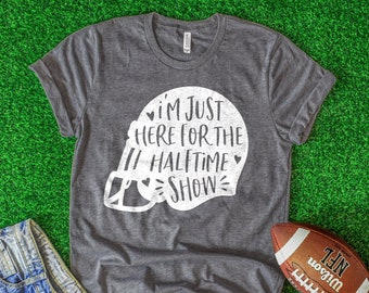 I m Just Here for the Halftime Show Football Shirt  a56974a66
