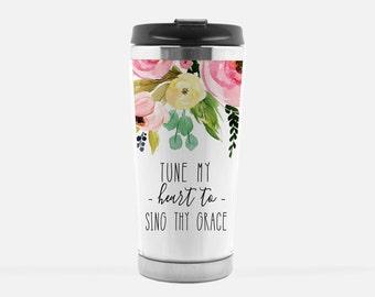 Travel Mug, Christian Gifts, Tune My Heart to Sing thy Grace, Christian Travel Mug, Gift for her, Scripture Mug, Bride Gift, Hymn Art