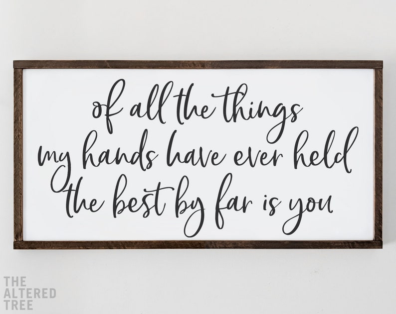 Of All The Things My Hands Have Held The Best By Far Is You image 0