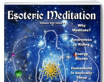 ESOTERIC MEDITATION MAGAZINE Volume One Issue 1. A modern magazine to guide those wishing for a different way of life.