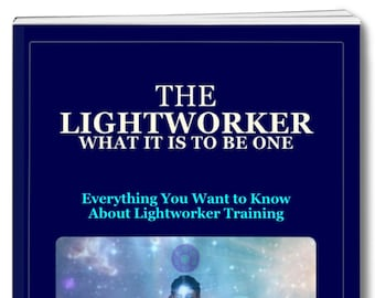 Spiritual eBook. THE LIGHTWORKER: Everything you want to know about Lightworker Training. Immediate Digital Download