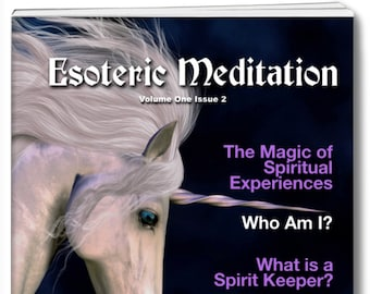 ESOTERIC MEDITATION MAGAZINE Volume One Issue 2. A modern magazine to guide those wishing for a different way of life.