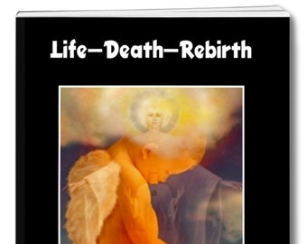 Spiritual eBook LIFE DEATH REBIRTH. A book about living life to the full learning how to die then preparing for rebirth. Practical exercises