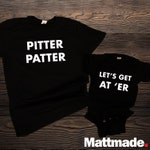 Pitter Patter / Lets Get At Er / Letterkenny Themed Matching Shirts / Dad & Baby Matching Shirts / Couples Matching Shirts / Father's Day