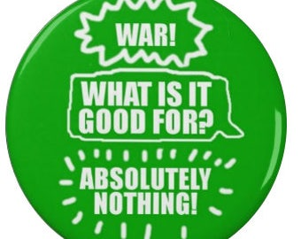 War! What is it good for? - Protest Badge/Magnet - Anti War - Activism - Peaceful - Pacifist