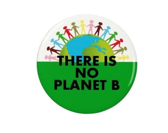 There is No Planet B -  Badge/Magnet -  Nature - Environmental - Activism - Green - Eco - Conservation