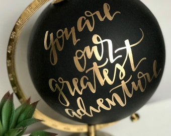 You are our greatest adventure- hand painted globe, black and gold globe, calligraphy globe, nursery decor, nursery art, calligraphy globe