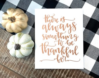 There is always something to be thankful for, fall sign quote, Thanksgiving decor, thankful for sign