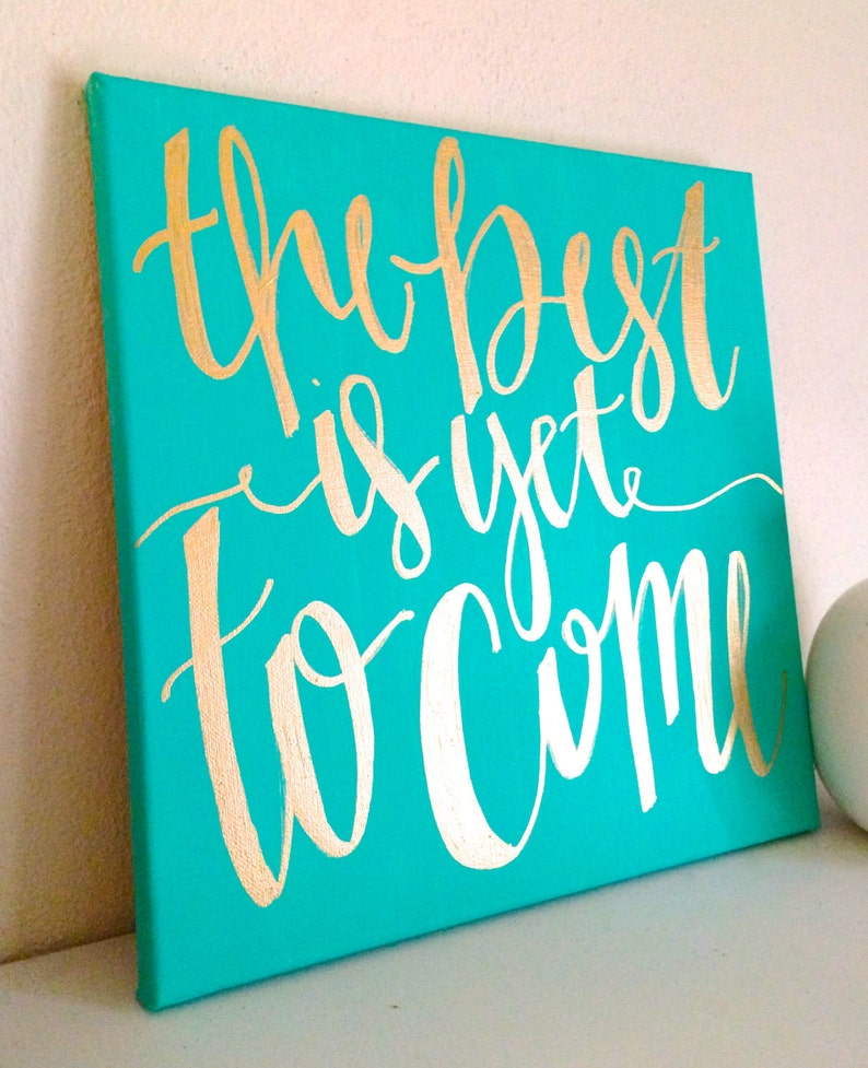 The Best Is Yet To Come 12x12 Canvas Quotes On Canvas Etsy
