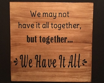 Family Sign - We Have It All - Wood Sign - Inspirational Message