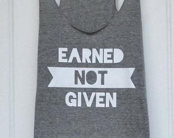 Earned Not Given Womens racerback workout tank gym motivation inspiration shirt