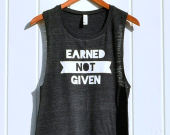Earned Not Given Womens Muscle tank gym workout motivation inspiration shirt