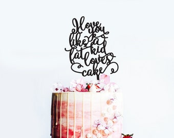 SCRIPTED I Love you like a fat kid loves cake - Cake Topper -  Wedding - Engagement - Birthday Cake Topper - Event Decor  /  Express