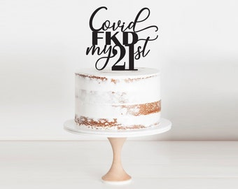 SCRIPT COVID Fkd My AGE  Birthday Cake Topper | Age | 21st | 50th | 40th | 30th | 60th | 70th | Mask Corona Virus | Covid 19 Pandemic 2020