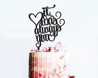 It was always you - Wedding or Engagement Cake Topper -  Cake Party Decoration - Acrylic or Wooden  /  Express Shipping