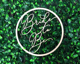 Bride to Be - Wooden MDF Hoop - Unpainted - Multiple Sizes Available - Event Decor Signage - Flower wall Decoration