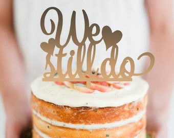 We still do - hearts -  Scripted Cake Topper -  Wedding - Engagement - Anniversary Cake Topper  - Cake Party Decoration - Express Shipping