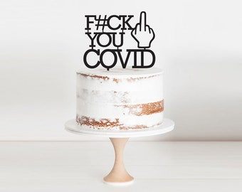 Fuck You COVID Cake Topper | Age | 21st | 50th | 40th | 30th | Mask Corona Virus | Covid 19 Pandemic 2020