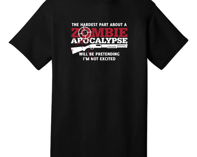 The Hardest Part About A Zombie Apocalypse Funny T-Shirt - Best gifts for Zombie Fans, Family, Friends & Colleagues. Fun Stocking Stuffers!
