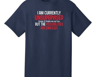 ON SALE I Am Currently Unsupervised It Freaks Me Out Too. But The Possibilities Are Endless Funny T-Shirt - Best gifts for friends & family!